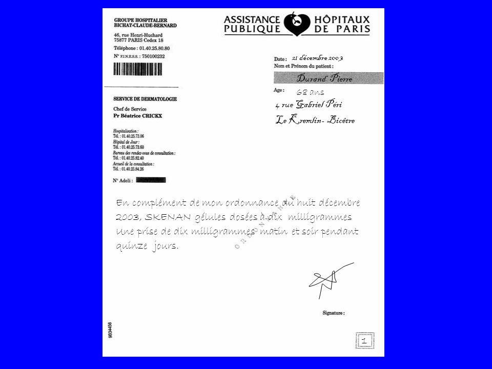 Durand Pierre 68 ans 21 décembre 200 3 1 En complément de mon ordonnance du huit décembre 2003, SKENAN gélules dosées à dix milligrammes Une prise de