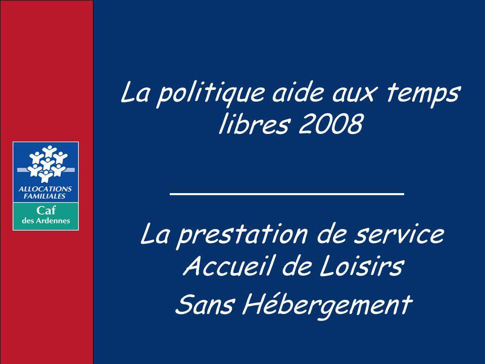 La politique aide aux temps libres 2008 La prestation de service Accueil de Loisirs Sans Hébergement