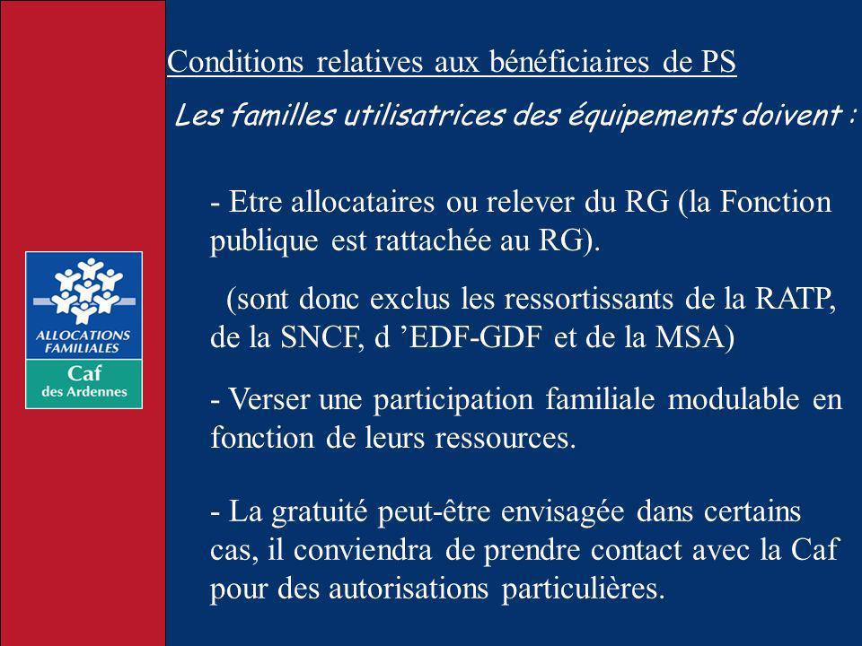 Les familles utilisatrices des équipements doivent : - Etre allocataires ou relever du RG (la Fonction publique est rattachée au RG). (sont donc exclu