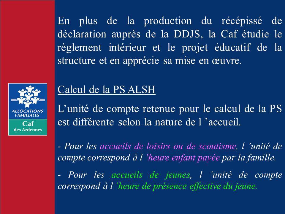 En plus de la production du récépissé de déclaration auprès de la DDJS, la Caf étudie le règlement intérieur et le projet éducatif de la structure et