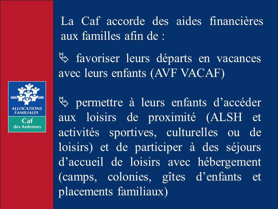 La Caf accorde des aides financières aux familles afin de : favoriser leurs départs en vacances avec leurs enfants (AVF VACAF) permettre à leurs enfan
