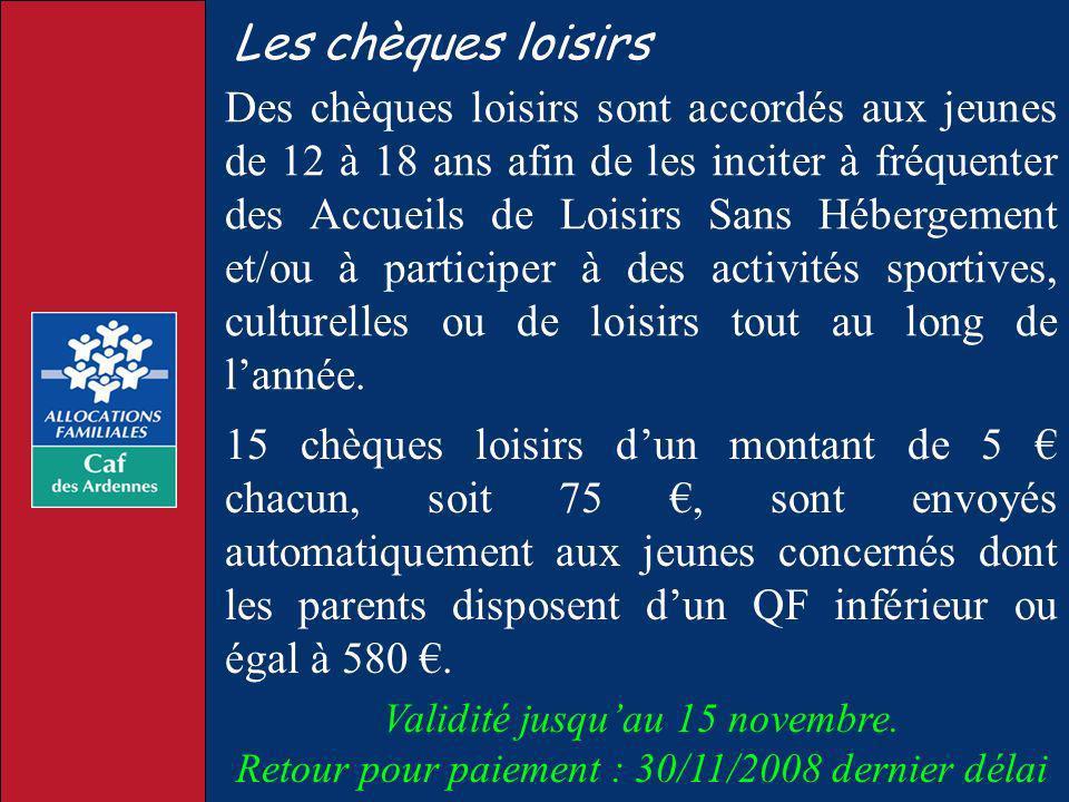 Les chèques loisirs Des chèques loisirs sont accordés aux jeunes de 12 à 18 ans afin de les inciter à fréquenter des Accueils de Loisirs Sans Hébergem