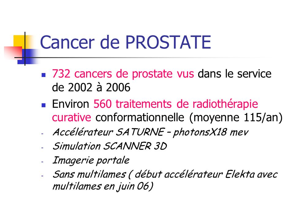 Cancer de PROSTATE 732 cancers de prostate vus dans le service de 2002 à 2006 Environ 560 traitements de radiothérapie curative conformationnelle (moy