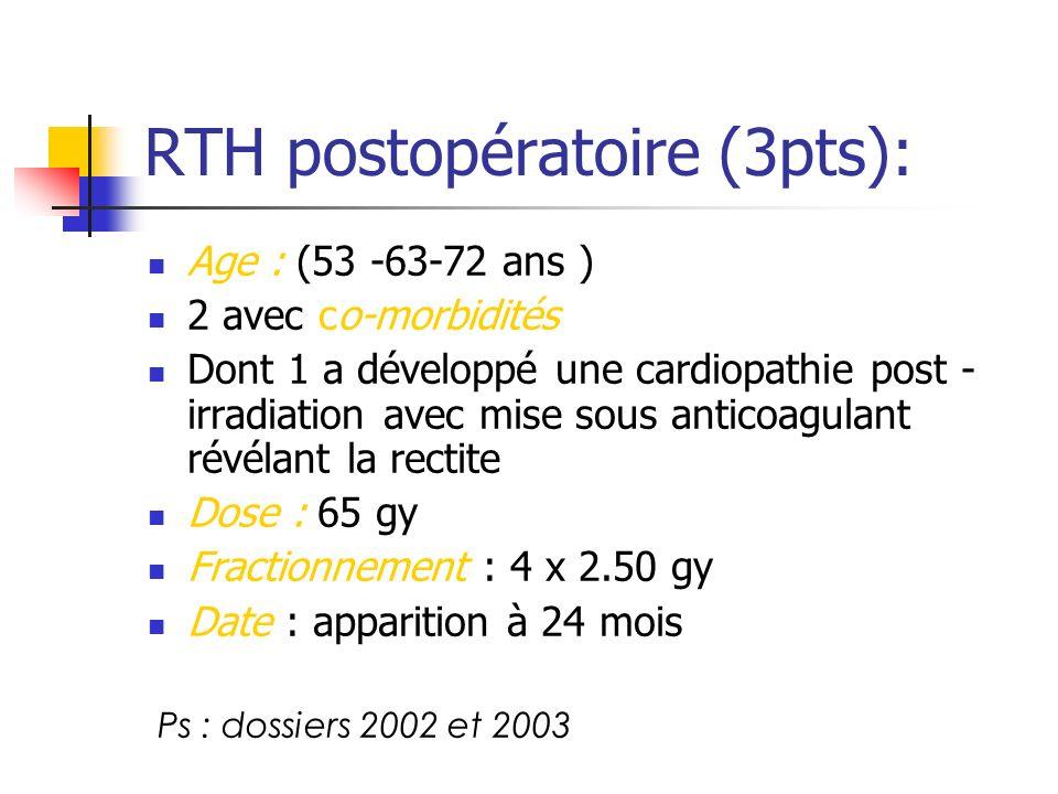 RTH postopératoire (3pts): Age : (53 -63-72 ans ) 2 avec co-morbidités Dont 1 a développé une cardiopathie post - irradiation avec mise sous anticoagu