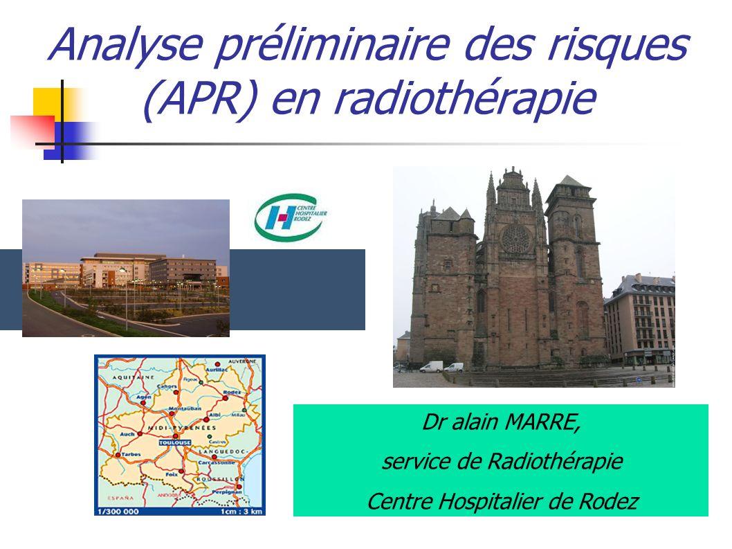 Analyse préliminaire des risques (APR) en radiothérapie Dr alain MARRE, service de Radiothérapie Centre Hospitalier de Rodez
