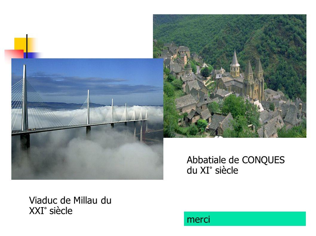 Abbatiale de CONQUES du XI° siècle Viaduc de Millau du XXI° siècle merci