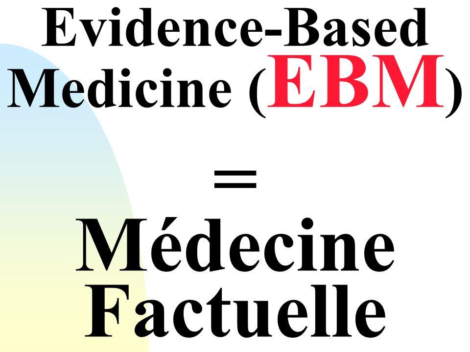 Evidence-Based Medicine ( EBM ) = Médecine Factuelle
