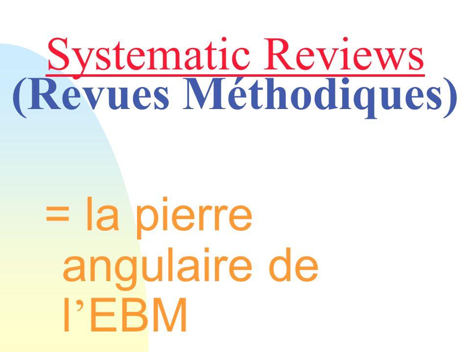 Systematic Reviews (Revues Méthodiques) = la pierre angulaire de l EBM