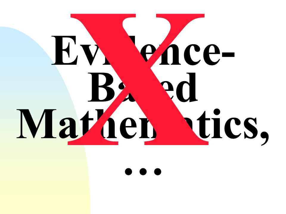 Evidence- Based Mathematics, … X
