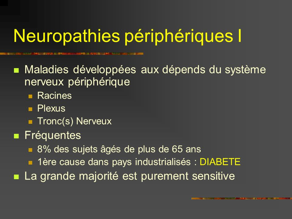 Polynévrites : étiologies Acquises Métaboliques Diabète (+++) Insuffisance rénale chronique, hypothyroidie Médicamenteuses Chimiothérapie Anti-rétroviraux Toxiques Éthylocarentielle Héréditaires