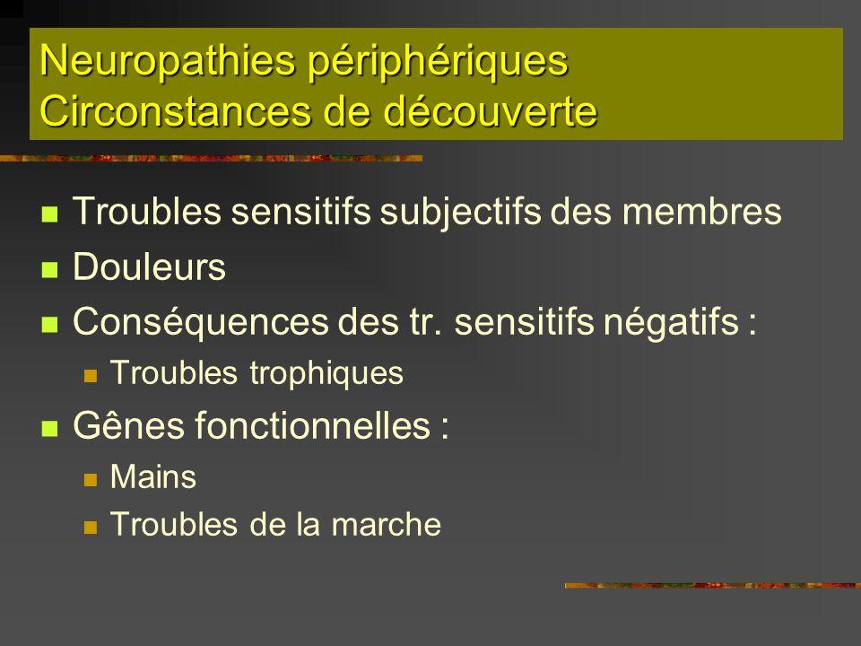 Neuropathies périphériques Circonstances de découverte Troubles sensitifs subjectifs des membres Douleurs Conséquences des tr. sensitifs négatifs : Tr