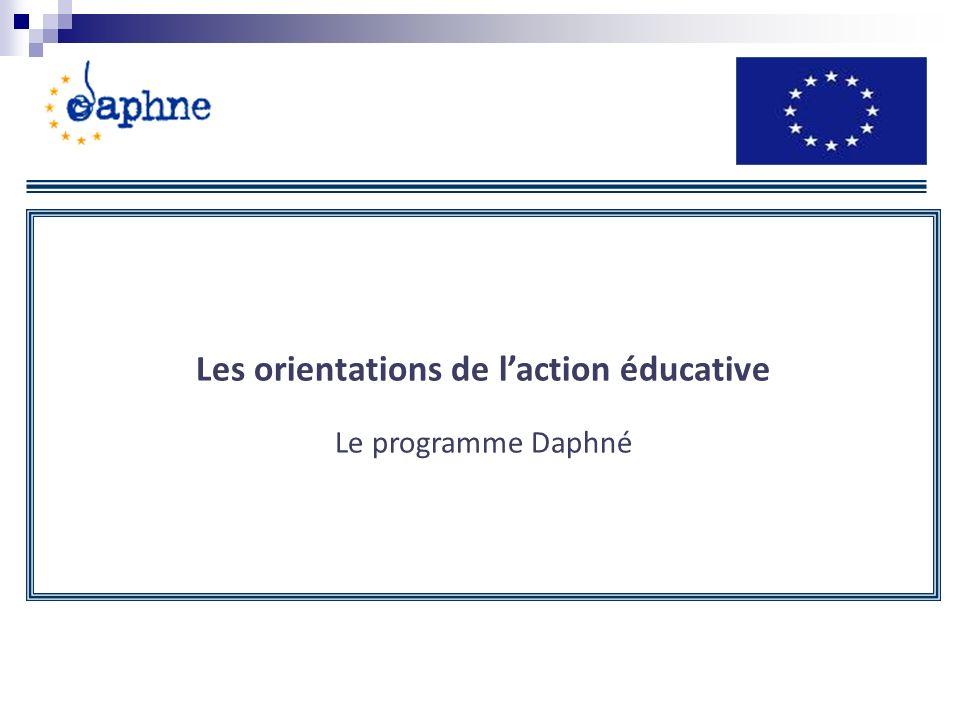 Les orientations de laction éducative Le programme Daphné