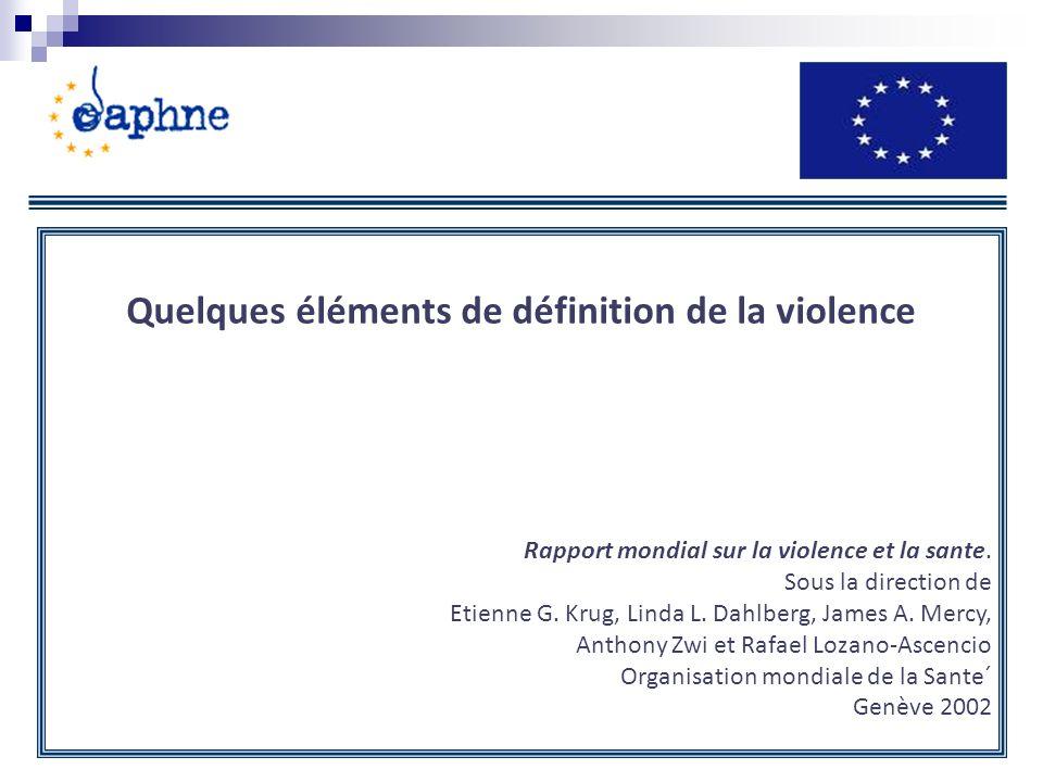 Quelques éléments de définition de la violence Rapport mondial sur la violence et la sante. Sous la direction de Etienne G. Krug, Linda L. Dahlberg, J