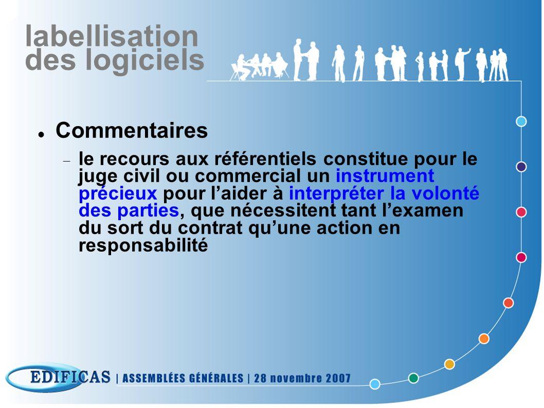 labellisation des logiciels Commentaires le recours aux référentiels constitue pour le juge civil ou commercial un instrument précieux pour laider à i