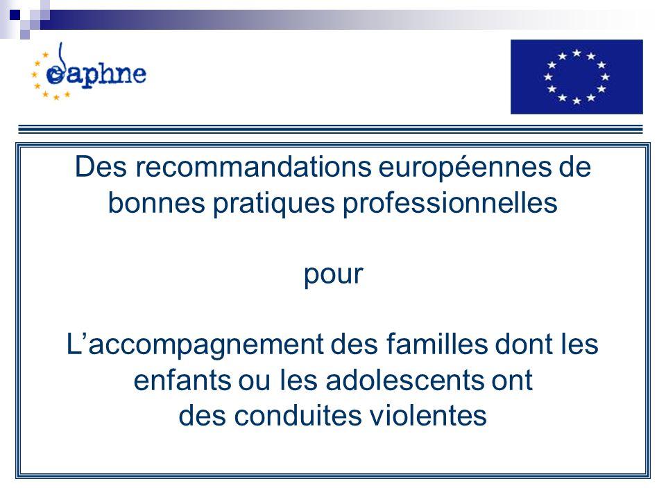 Des recommandations européennes de bonnes pratiques professionnelles pour Laccompagnement des familles dont les enfants ou les adolescents ont des conduites violentes