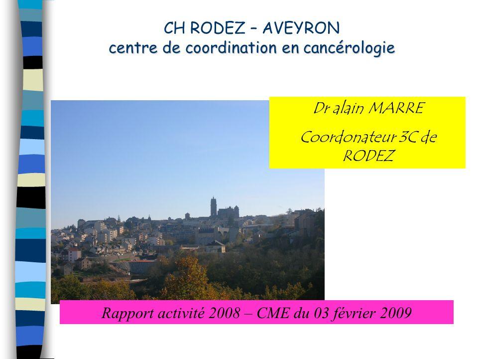centre de coordination en cancérologie CH RODEZ – AVEYRON centre de coordination en cancérologie Rapport activité 2008 – CME du 03 février 2009 Dr ala