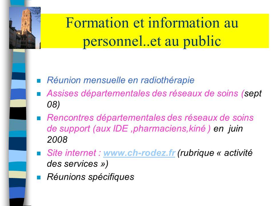 Formation et information au personnel..et au public n Réunion mensuelle en radiothérapie n Assises départementales des réseaux de soins (sept 08) n Re