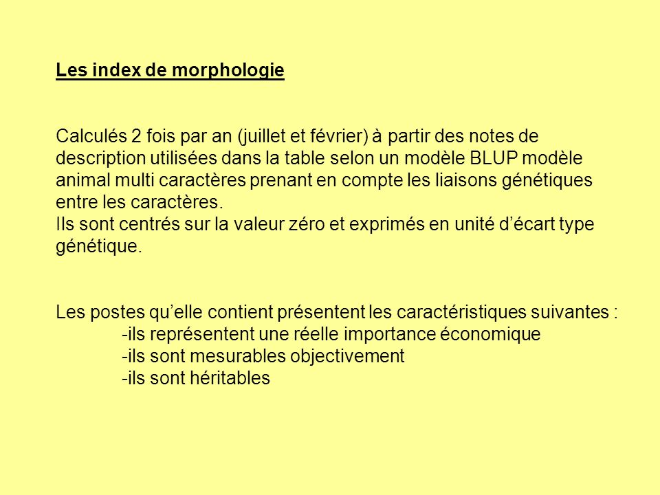 Les index de morphologie Calculés 2 fois par an (juillet et février) à partir des notes de description utilisées dans la table selon un modèle BLUP mo