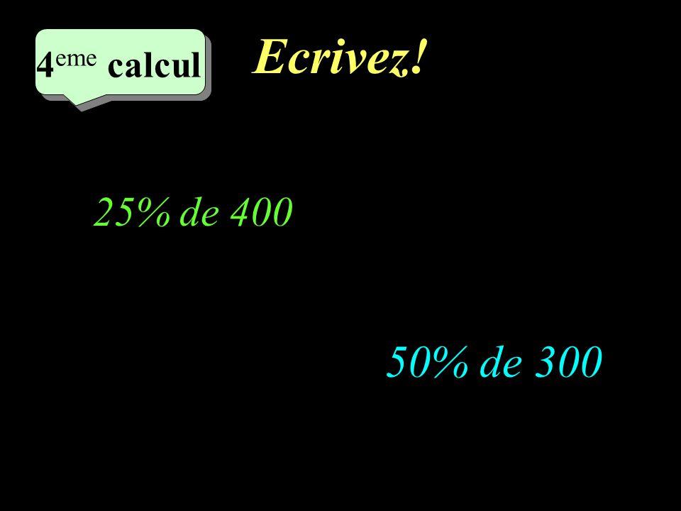 Réfléchissez! 4 eme calcul 4 eme calcul 4 eme calcul 50% de 300 25% de 400