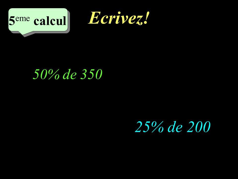 Réfléchissez! 5 eme calcul 5 eme calcul 5 eme calcul 25% de 200 50% de 350