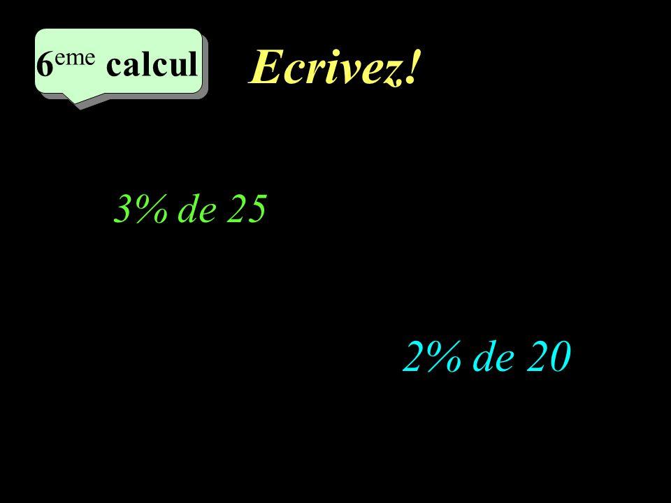 Réfléchissez! 6 eme calcul 6 eme calcul 6 eme calcul 2% de 20 3% de 25