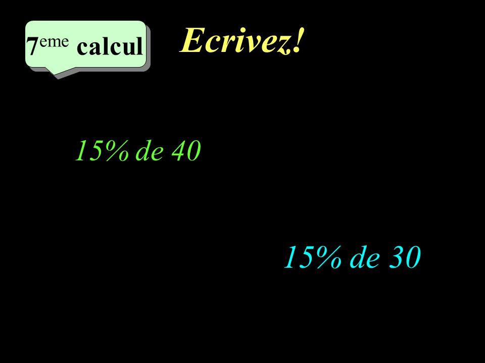 Réfléchissez! 7 eme calcul 7 eme calcul 7 eme calcul 15% de 30 15% de 40