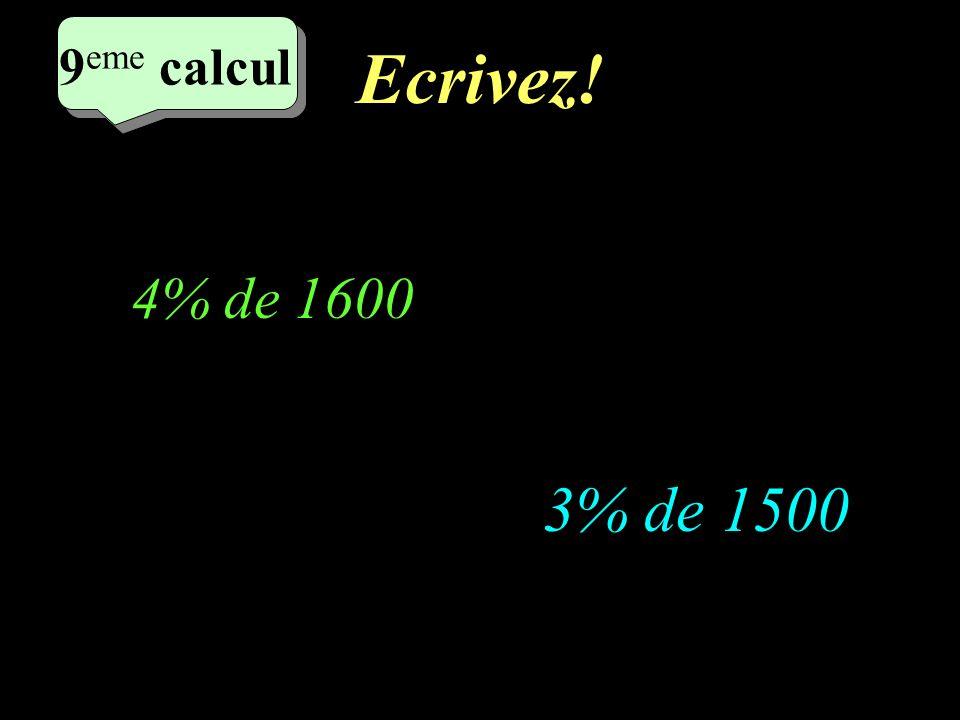 Réfléchissez! 9 eme calcul 9 eme calcul 9 eme calcul 3% de 1500 4% de 1600