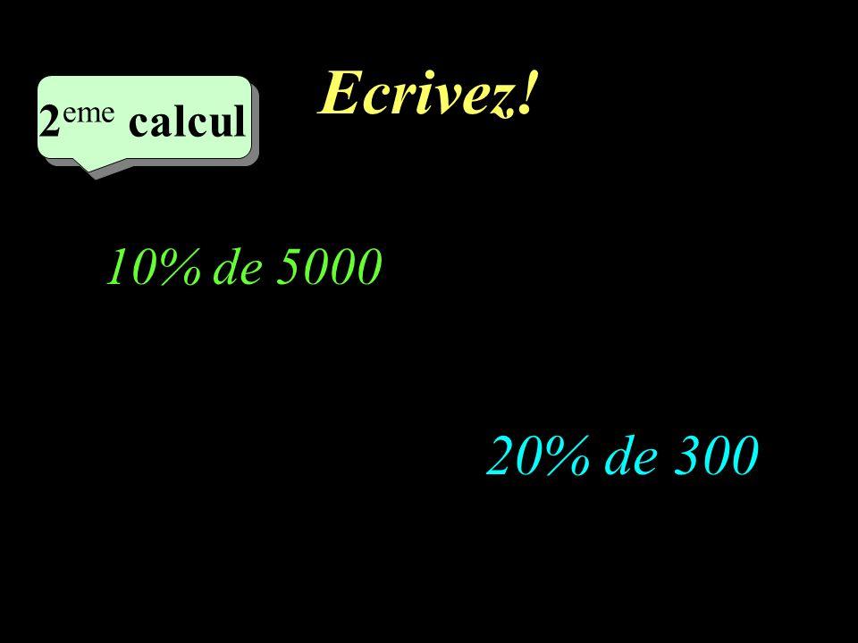 Réfléchissez! –1–1 2 eme calcul 2 eme calcul 2 eme calcul 20% de 300 10% de 5000