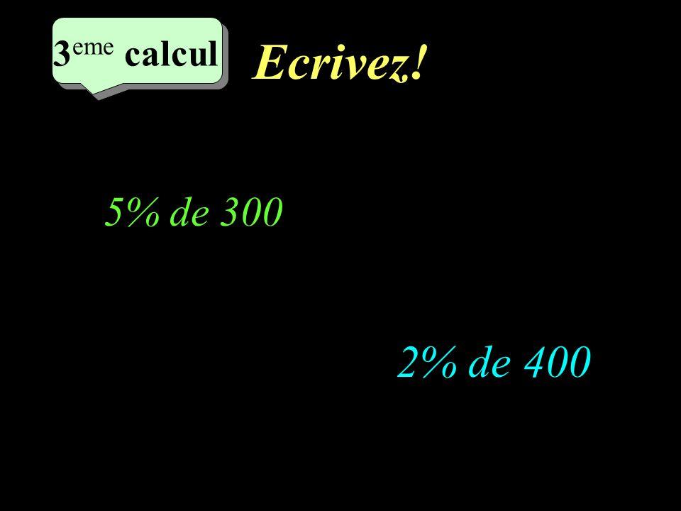 Réfléchissez! –1–1 3 eme calcul 3 eme calcul 3 eme calcul 2% de 400 5% de 300