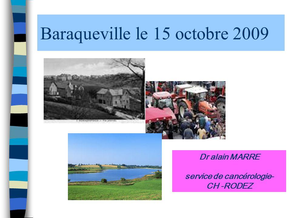 Baraqueville le 15 octobre 2009 Dr alain MARRE service de cancérologie- CH -RODEZ