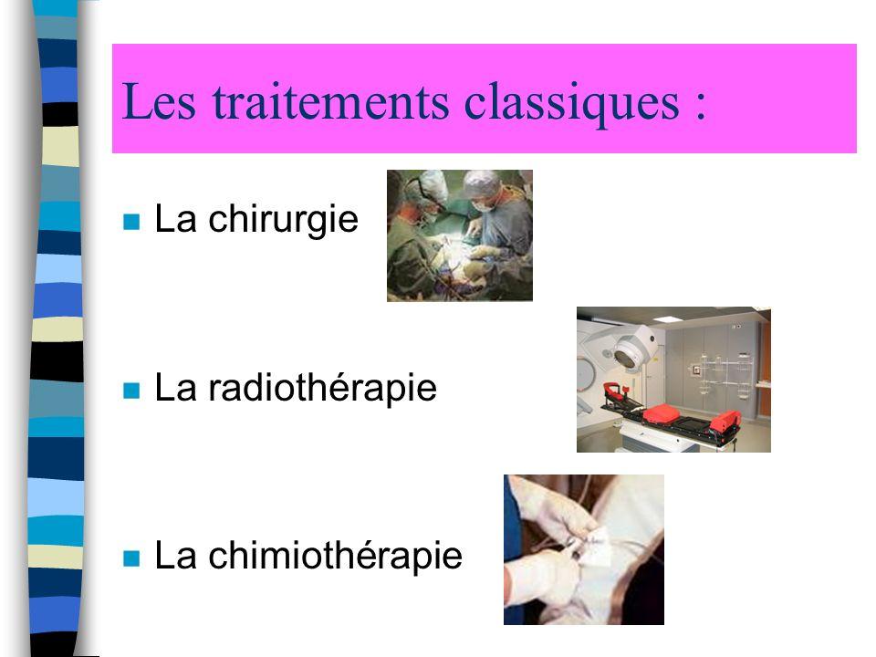 Les traitements classiques : n La chirurgie n La radiothérapie n La chimiothérapie