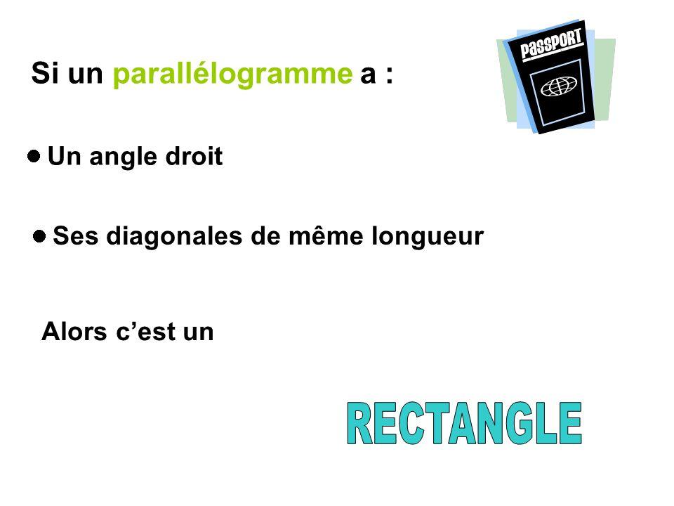 Si un parallélogramme a : Un angle droit Ses diagonales de même longueur Alors cest un