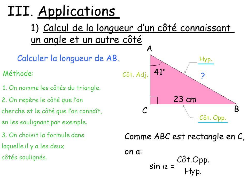Méthode: 1. On nomme les côtés du triangle. Calculer la longueur de AB. 2. On repère le côté que lon cherche et le côté que lon connaît, en les soulig