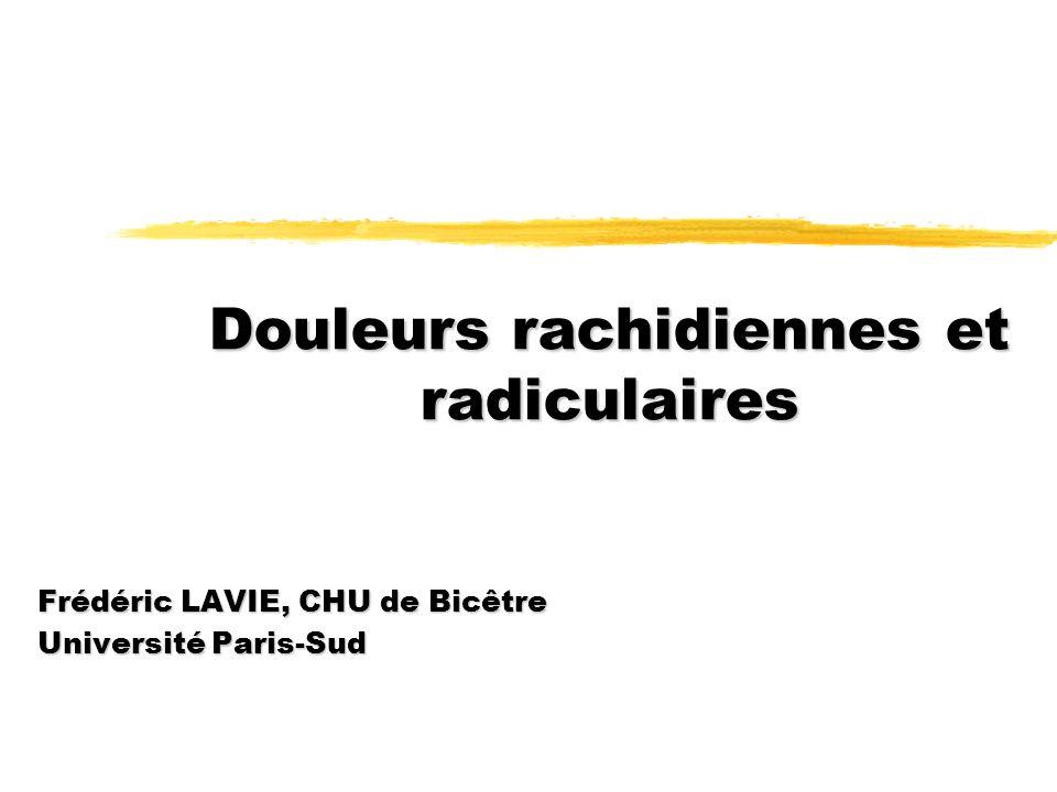 Douleurs rachidiennes et radiculaires Frédéric LAVIE, CHU de Bicêtre Université Paris-Sud