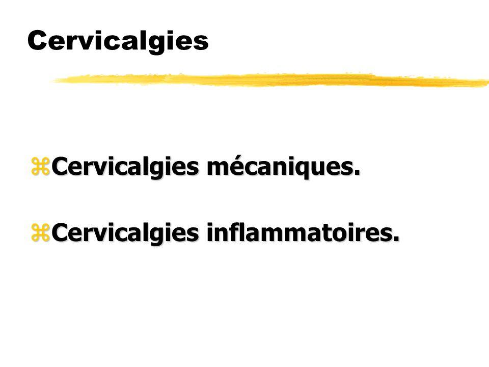 Cervicalgies zCervicalgies mécaniques. zCervicalgies inflammatoires.