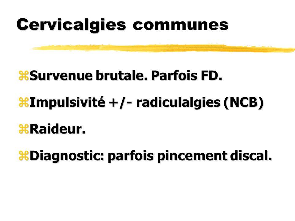 Cervicalgies Cervicalgies communes zSurvenue brutale. Parfois FD. zImpulsivité +/- radiculalgies (NCB) zRaideur. zDiagnostic: parfois pincement discal