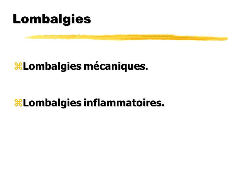 Lombalgies zLombalgies mécaniques. zLombalgies inflammatoires.