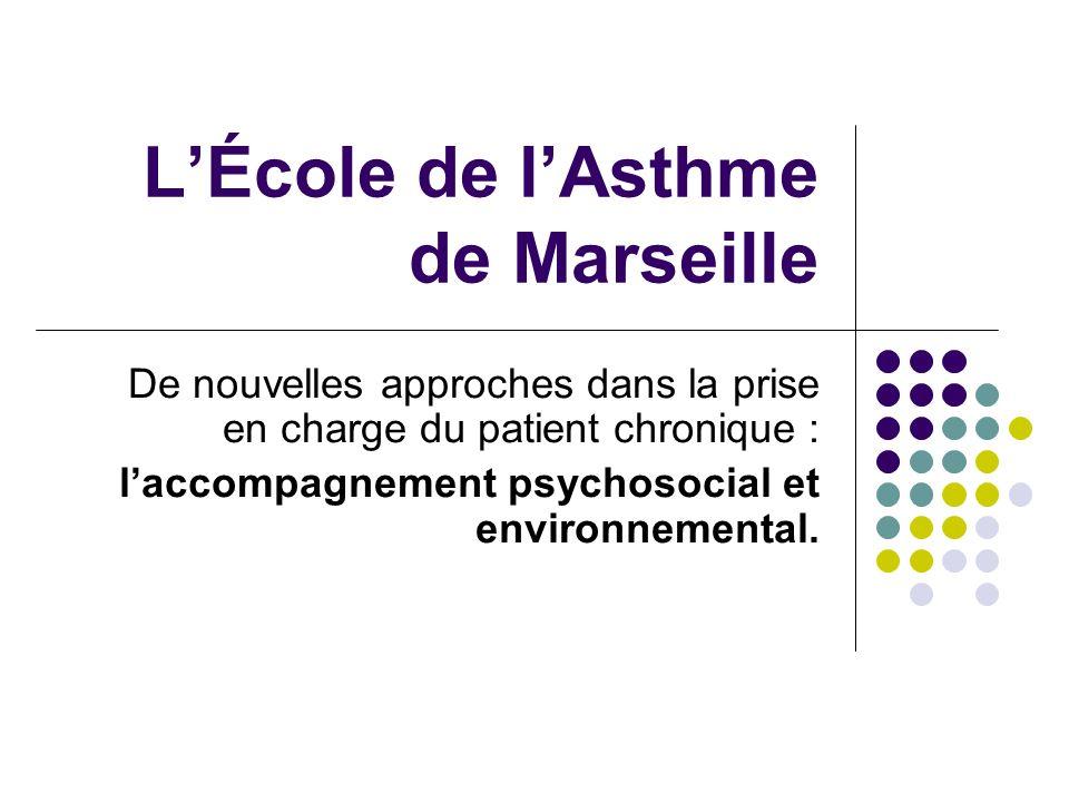 LÉcole de lAsthme de Marseille De nouvelles approches dans la prise en charge du patient chronique : laccompagnement psychosocial et environnemental.