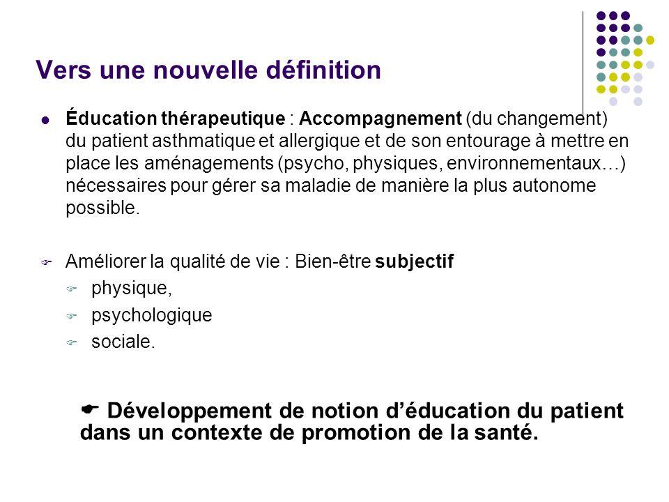 Vers une nouvelle définition Éducation thérapeutique : Accompagnement (du changement) du patient asthmatique et allergique et de son entourage à mettr