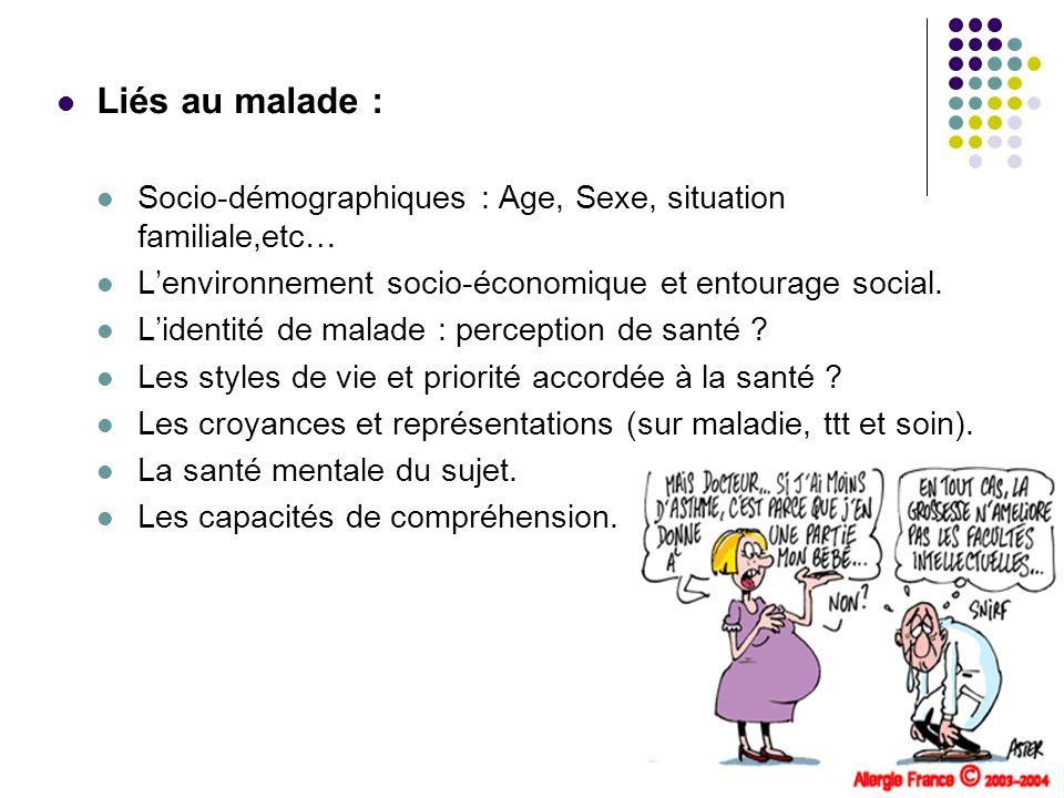 Liés au malade : Socio-démographiques : Age, Sexe, situation familiale,etc… Lenvironnement socio-économique et entourage social. Lidentité de malade :