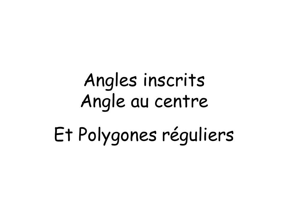Angles inscrits Angle au centre Et Polygones réguliers
