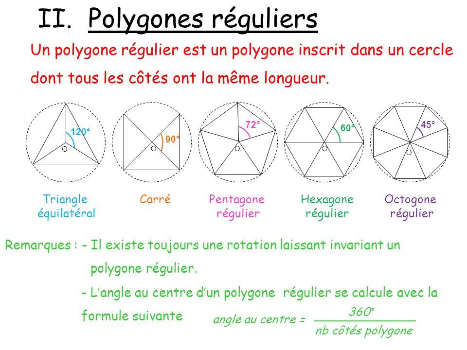 II. Polygones réguliers Un polygone régulier est un polygone inscrit dans un cercle dont tous les côtés ont la même longueur. O 120° O 90° O 72° O 45°