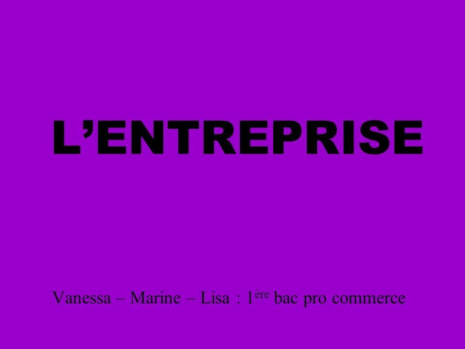 LENTREPRISE Vanessa – Marine – Lisa : 1 ère bac pro commerce