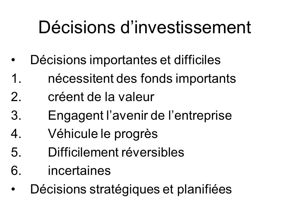 linvestissement -Engagement immédiat des capitaux -Création de valeur future incertaine