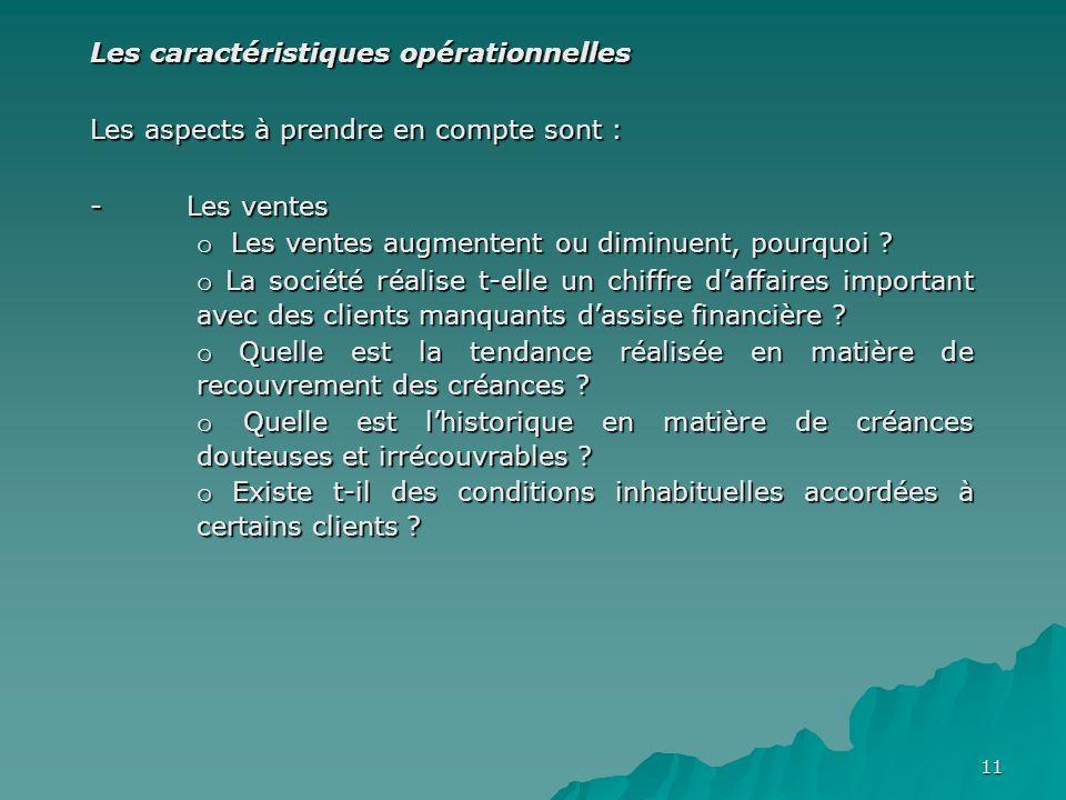 11 Les caractéristiques opérationnelles Les aspects à prendre en compte sont : - Les ventes o Les ventes augmentent ou diminuent, pourquoi ? o La soci