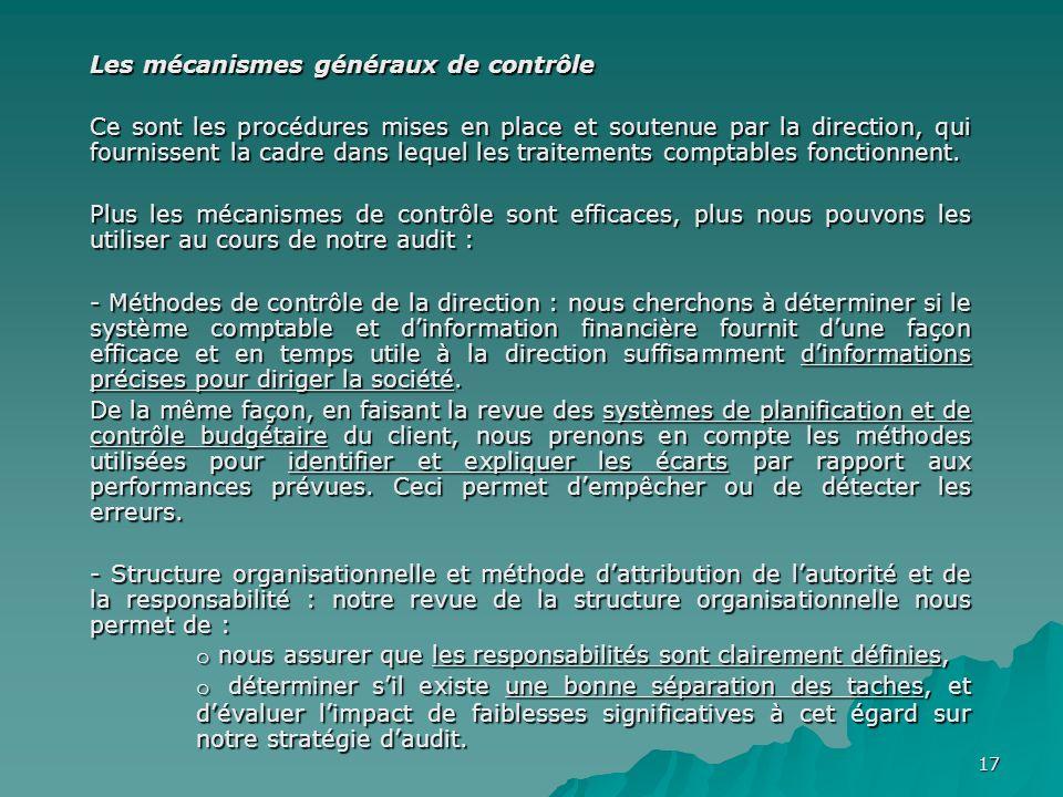 17 Les mécanismes généraux de contrôle Ce sont les procédures mises en place et soutenue par la direction, qui fournissent la cadre dans lequel les tr