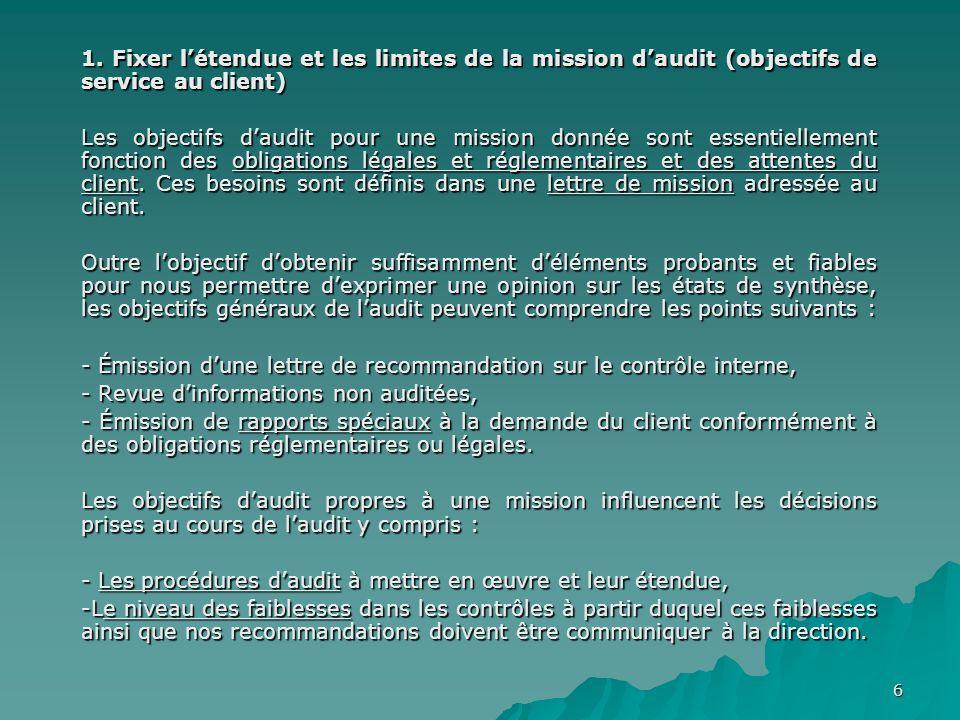6 1. Fixer létendue et les limites de la mission daudit (objectifs de service au client) Les objectifs daudit pour une mission donnée sont essentielle