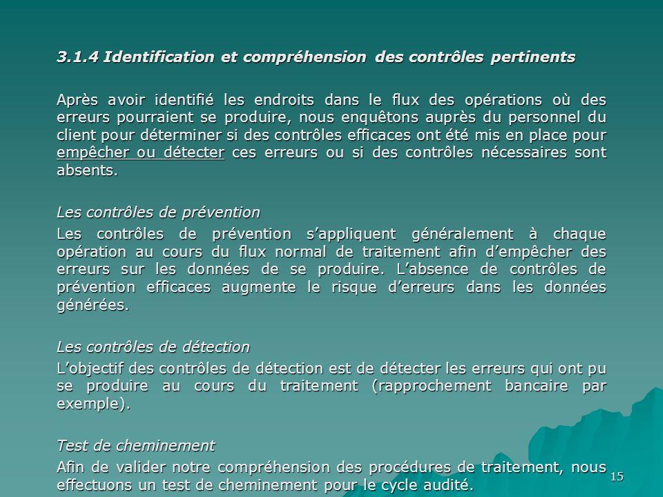 15 3.1.4 Identification et compréhension des contrôles pertinents Après avoir identifié les endroits dans le flux des opérations où des erreurs pourra