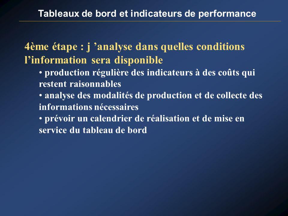 Tableaux de bord et indicateurs de performance 4ème étape : j analyse dans quelles conditions linformation sera disponible production régulière des in