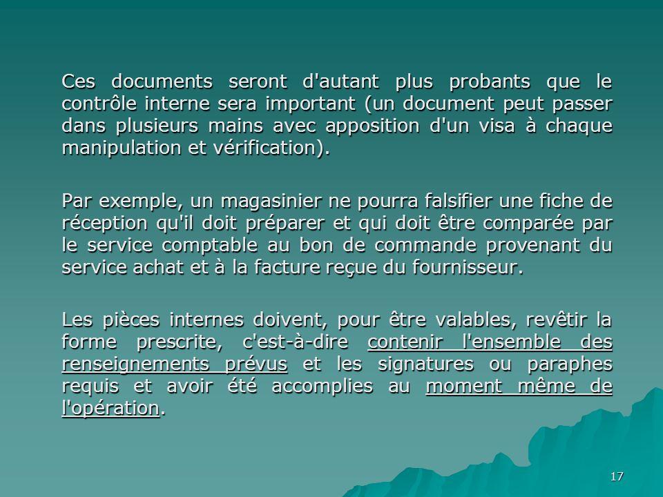 17 Ces documents seront d'autant plus probants que le contrôle interne sera important (un document peut passer dans plusieurs mains avec apposition d'